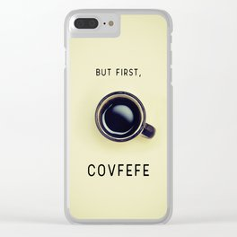 But First, Covfefe Clear iPhone Case