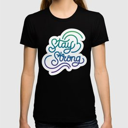 Stay Strong motivational quote lettering in original calligraphic style T-shirt