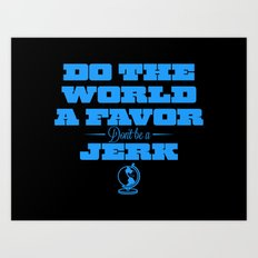 Do The World A Favor..  Art Print