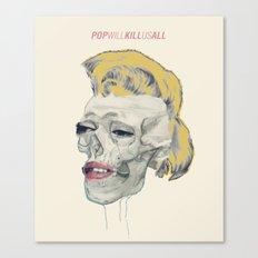 Pop will kill us all Canvas Print