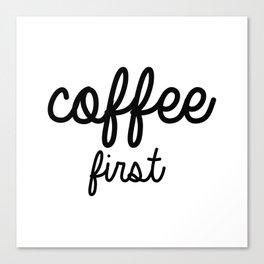 Coffee First Mug - BLACK  Canvas Print