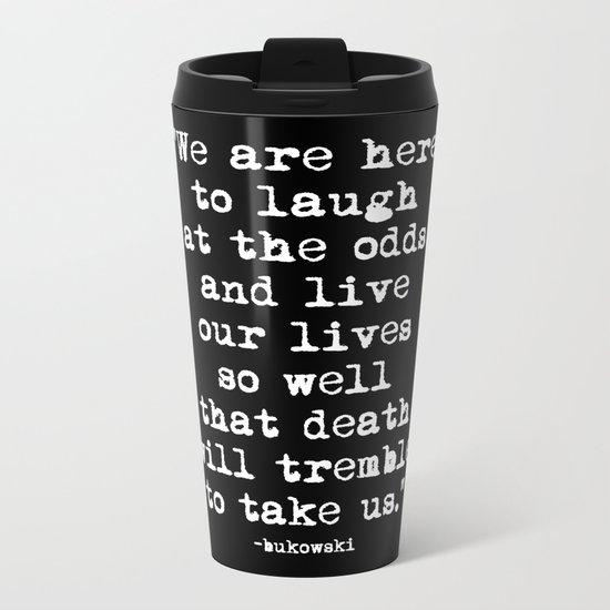 Charles Bukowski Typewriter White Font Quote Laugh Metal Travel Mug