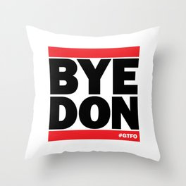 Bye Don #GTFO Throw Pillow