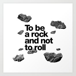 To be a rock and not to roll Art Print