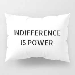 INDIFFERENCE IS POWER Pillow Sham