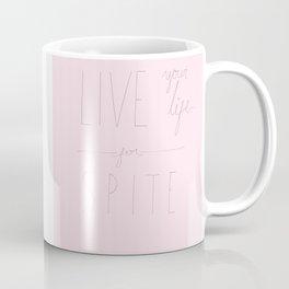 Live your life for Spite Coffee Mug