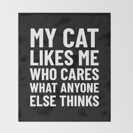 My Cat Likes Me Who Cares What Anyone Else Thinks (Black) Throw Blanket