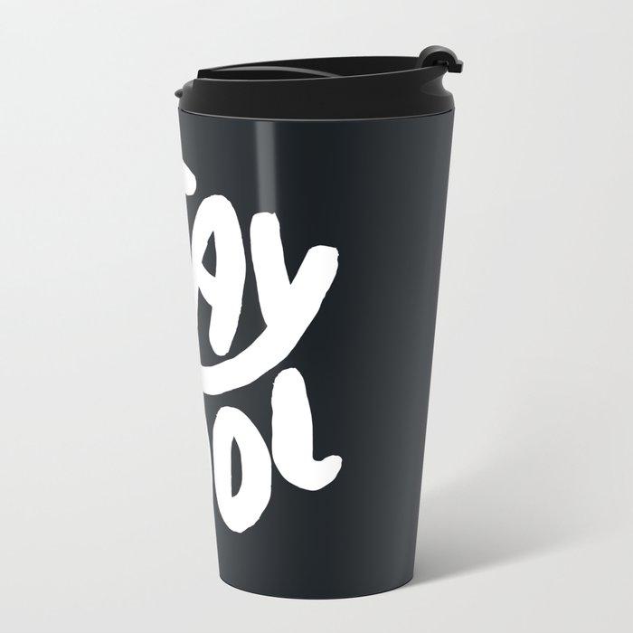Stay Cool too Metal Travel Mug