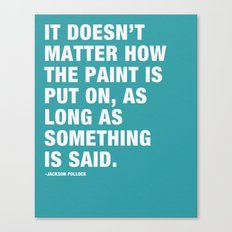 It Doesn't Matter how the Paint is put on, as long as Something is Said. Canvas Print