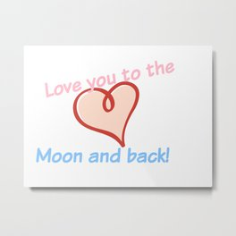 Love you to the Moon and back! Metal Print