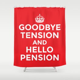 GOODBYE TENSION HELLO PENSION (Red) Shower Curtain