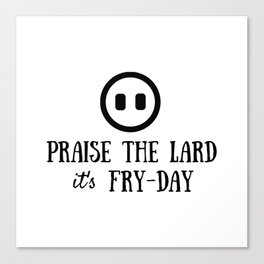 Praise the Lard its Fry Day - Funny Friday Pig Quote Canvas Print