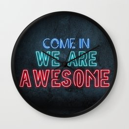 Come in we are awesome, neon light sign, business signs, led open sign, shop entrance, store sign Wall Clock