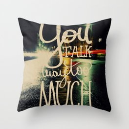 You talk way too much Throw Pillow