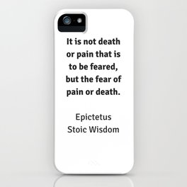 Stoic Wisdom - Philosophy Quotes - Epictetus - It is not death or pain that is to be feared iPhone Case