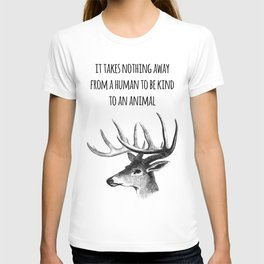 It takes nothing away from a human to be kind to an animal - Animal rights Quote  T-shirt