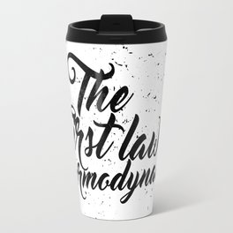 The First Law of Thermodynamics - Black & White Travel Mug