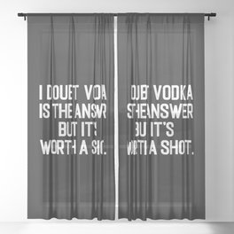 Vodka Is The Answer Funny Drunk Quote Sheer Curtain