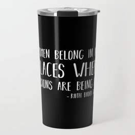 Women Belong In All Places Where Decisions are Being Made Travel Mug