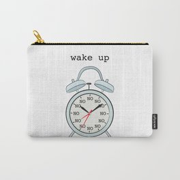 Wake up.NO Carry-All Pouch