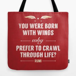 You were born with wings why prefer to crawl through life? Tote Bag