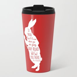 If you Don't know Where You are Going Any Road will Get You There - Alice in Wonderland Travel Mug