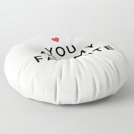 YOU ARE MY FAVORITE Floor Pillow