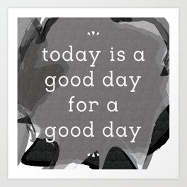 today is a good day for a good day - black Art Print