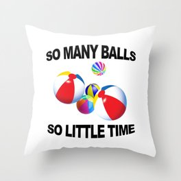 So Many Balls, So Little Time Throw Pillow