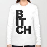 bitch Long Sleeve T-shirts featuring Bitch by Matthew Thomas Art