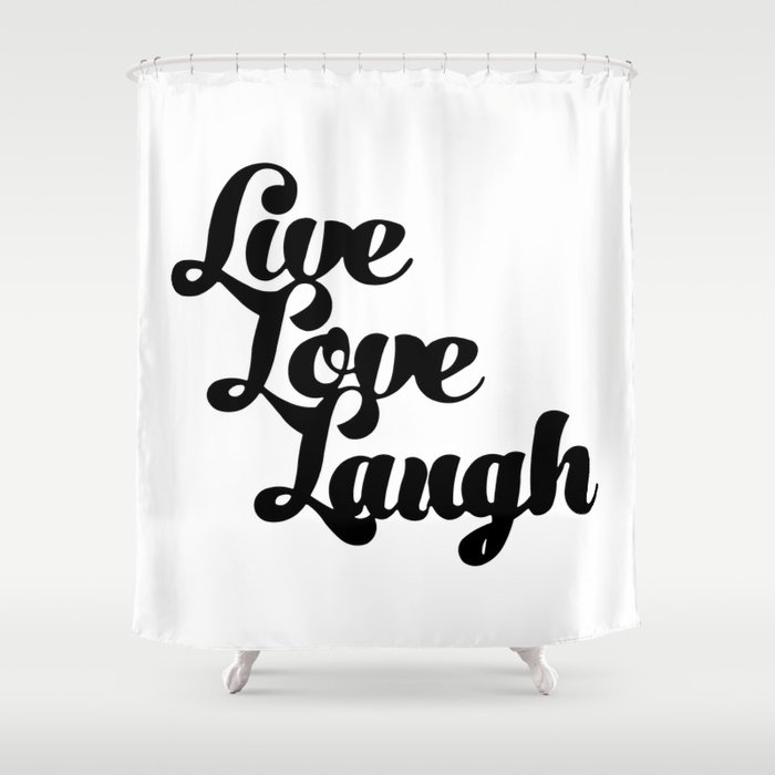 Live Love Laugh Shower Curtain By Dailyinspiration