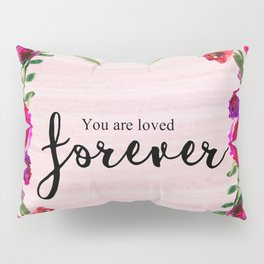 You are loved forever Pillow Sham