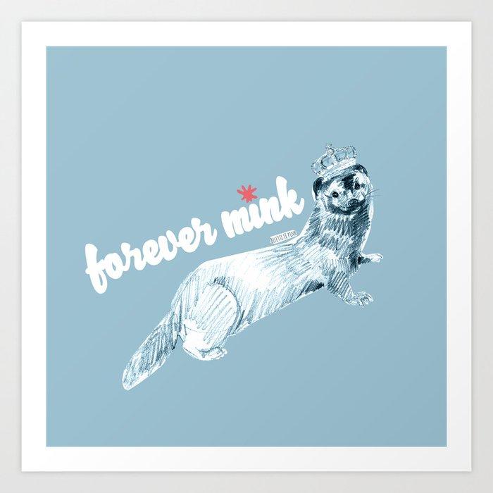 Forever Mink (c) 2017 Art Print