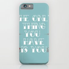 You Are All You Have And... Slim Case iPhone 6s