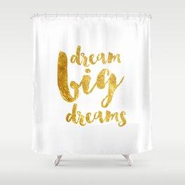 dream big dreams Shower Curtain