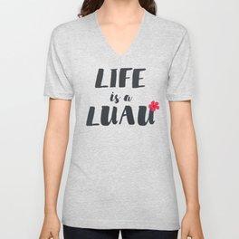life is a luau Unisex V-Neck