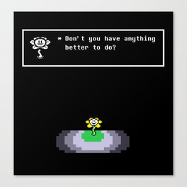 Don't you have anything better to do? Canvas Print
