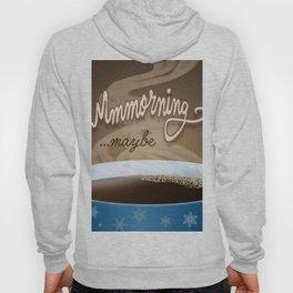 Mmmorning  - maybe Hoody