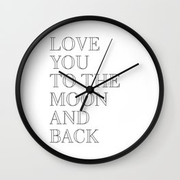 love you to the moon and back Wall Clock