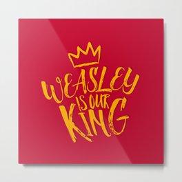 Weasley is our king Metal Print