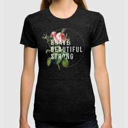 Brave, Beautiful, Strong T-shirt