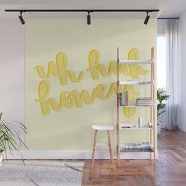 Uh Huh Honey Yellow Wall Mural