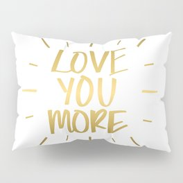Love You More Gold Pillow Sham