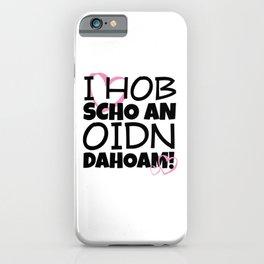 I hob scho an oidn dahoam - Oktoberfest iPhone Case