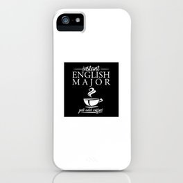 Instant English Major Just Add Coffee iPhone Case