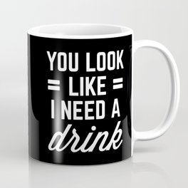 I Need A Drink Funny Quote Coffee Mug