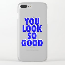 You Look So Good! Clear iPhone Case