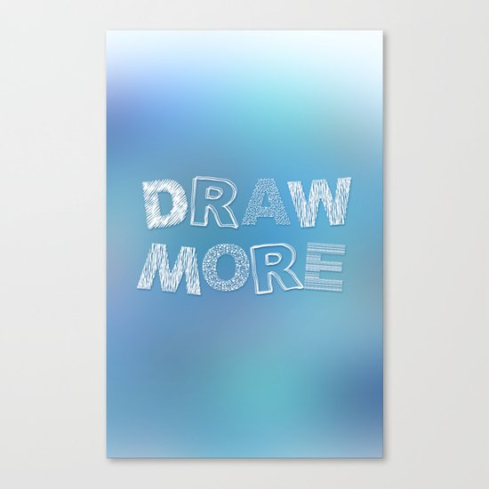 Draw more! Canvas Print