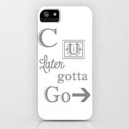 C u Later, gotta Go! iPhone Case