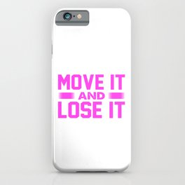 Physical Fitness Gifts Move it and Lose It Gym Rat Gifts iPhone Case